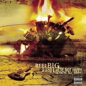 Reel_Big_Fish_-We're_Not_Happy_'til_You're_Not_Happy_cd